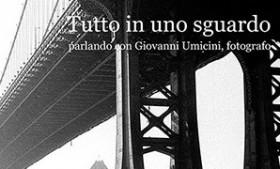 """""""Tutto in uno sguardo, parlando con Giovanni Umicini, fotografo"""" di Donatella Gasperi"""