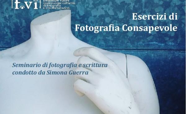 Esercizi di Fotografia Consapevole   condotto da Simona Guerra