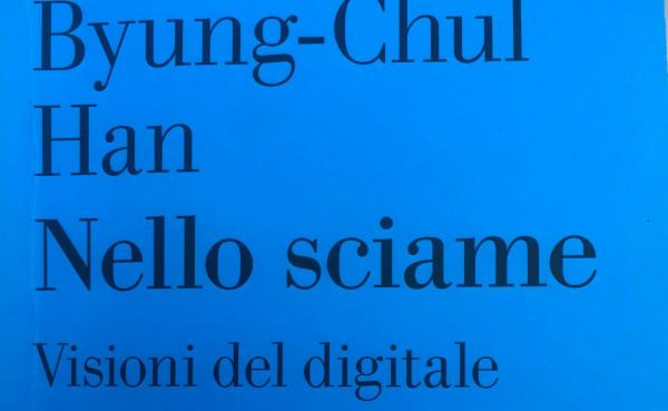 Salotto letterario: Nello sciame. Visioni del digitale di Byung-Chul Han
