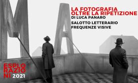 Salotto letterario: La fotografia oltre la ripetizione con Luca Panaro