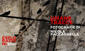 Umane Tracce di Nicola Paccagnella – Esplorazioni 2021